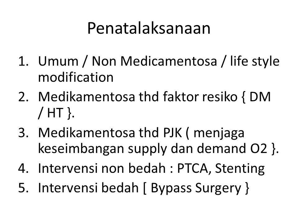 Penatalaksanaan 1.Umum / Non Medicamentosa / life style modification 2.Medikamentosa thd faktor resiko { DM / HT }. 3.Medikamentosa thd PJK ( menjaga