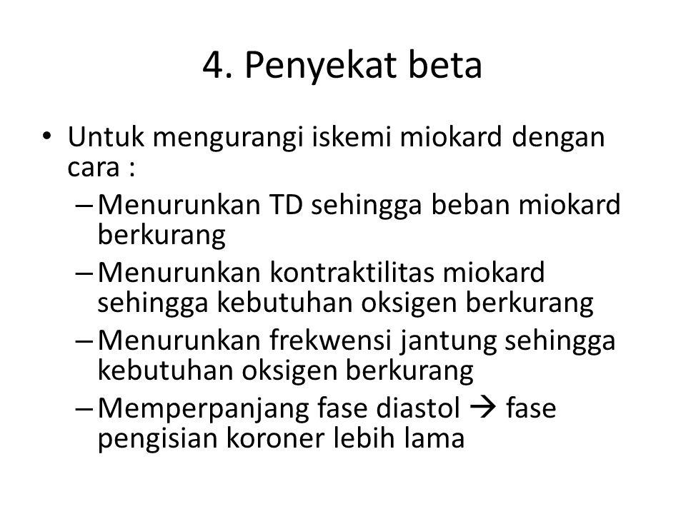 4. Penyekat beta Untuk mengurangi iskemi miokard dengan cara : – Menurunkan TD sehingga beban miokard berkurang – Menurunkan kontraktilitas miokard se