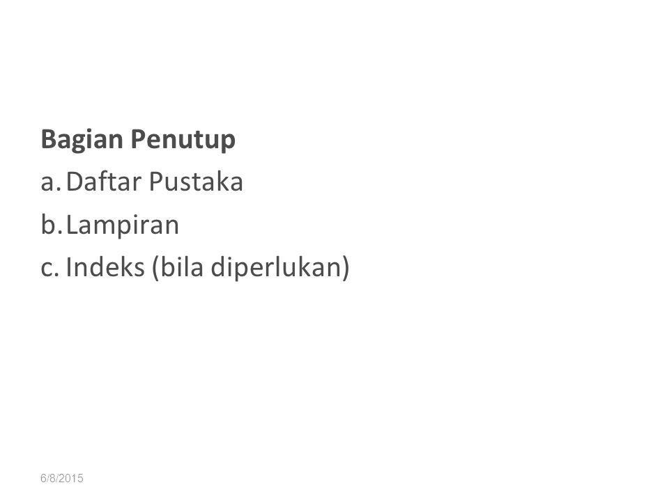 6/8/2015 Bagian Penutup a.Daftar Pustaka b.Lampiran c.Indeks (bila diperlukan)