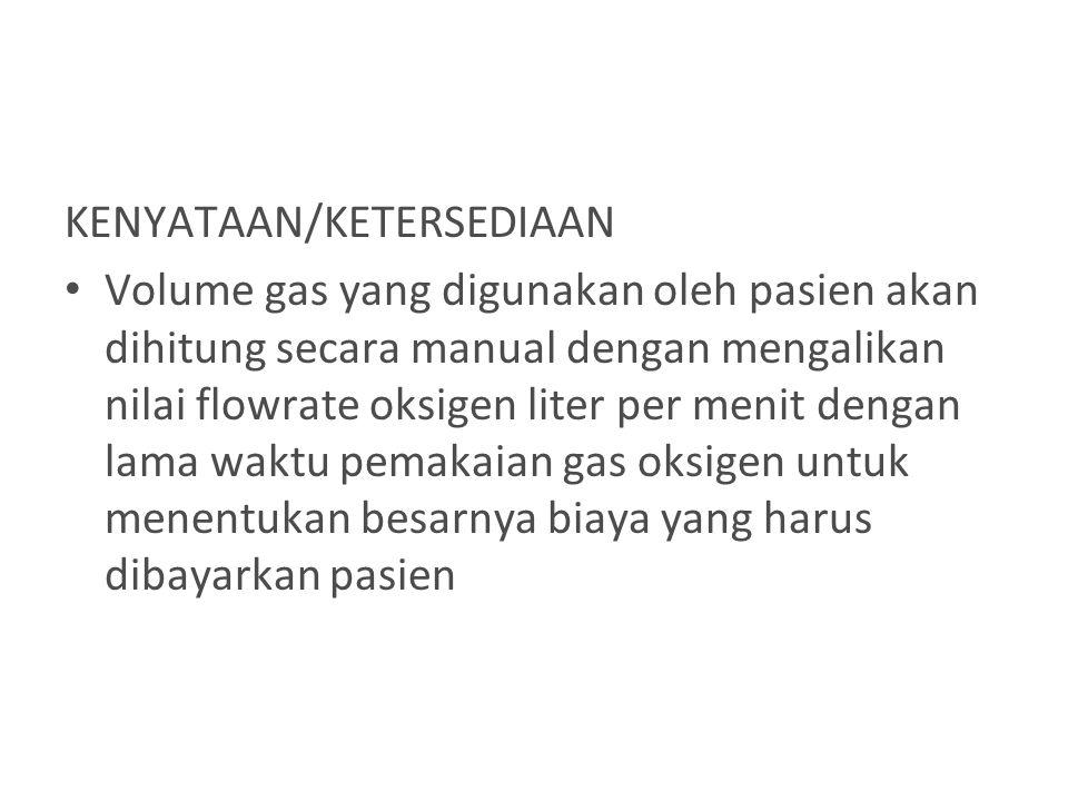 KENYATAAN/KETERSEDIAAN Volume gas yang digunakan oleh pasien akan dihitung secara manual dengan mengalikan nilai flowrate oksigen liter per menit deng