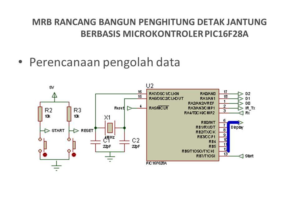 Perencanaan pengolah data MRB RANCANG BANGUN PENGHITUNG DETAK JANTUNG BERBASIS MICROKONTROLER PIC16F28A