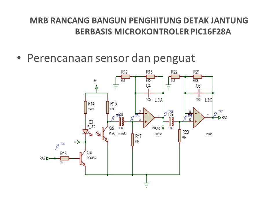 Perencanaan sensor dan penguat MRB RANCANG BANGUN PENGHITUNG DETAK JANTUNG BERBASIS MICROKONTROLER PIC16F28A