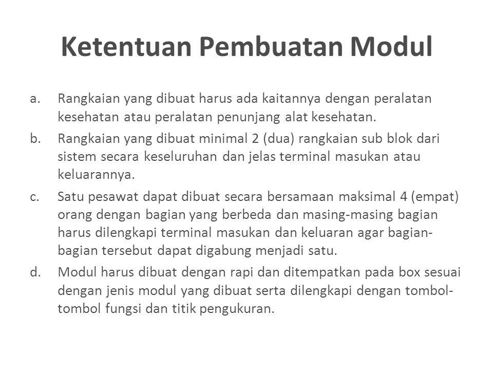 Ketentuan Pembuatan Modul a.Rangkaian yang dibuat harus ada kaitannya dengan peralatan kesehatan atau peralatan penunjang alat kesehatan. b.Rangkaian