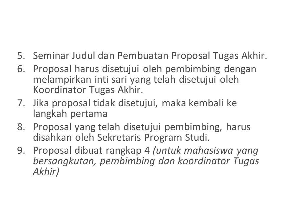5.Seminar Judul dan Pembuatan Proposal Tugas Akhir. 6.Proposal harus disetujui oleh pembimbing dengan melampirkan inti sari yang telah disetujui oleh