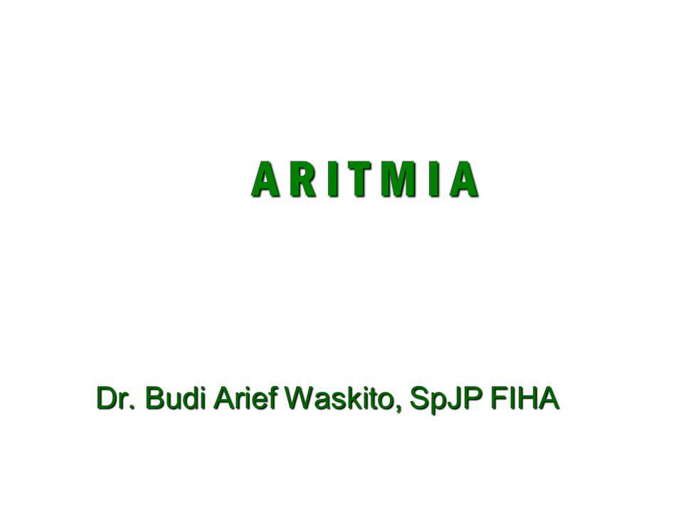 A R I T M I A Dr. Budi Arief Waskito, SpJP FIHA