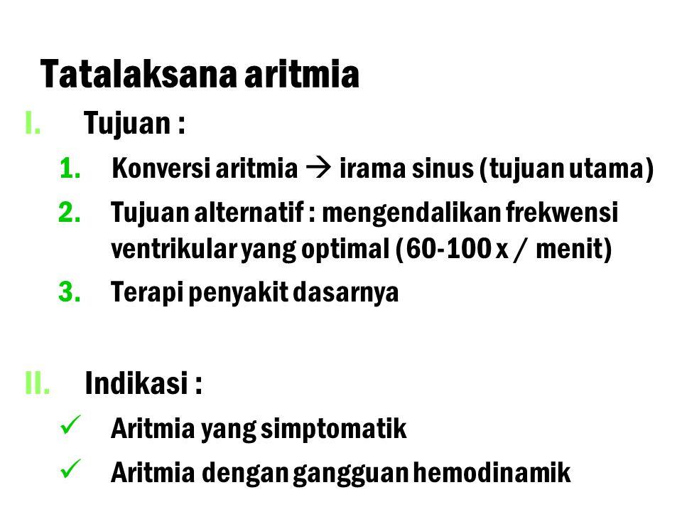 Tatalaksana aritmia I. I.Tujuan : 1. 1.Konversi aritmia  irama sinus (tujuan utama) 2. 2.Tujuan alternatif : mengendalikan frekwensi ventrikular yang