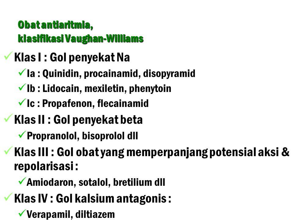 Obat antiaritmia, klasifikasi Vaughan-Williams Klas I : Gol penyekat Na Ia : Quinidin, procainamid, disopyramid Ib : Lidocain, mexiletin, phenytoin Ic