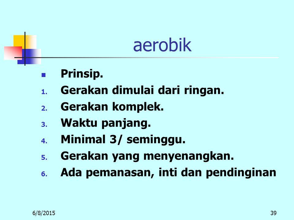 6/8/201539 aerobik Prinsip.1. Gerakan dimulai dari ringan.