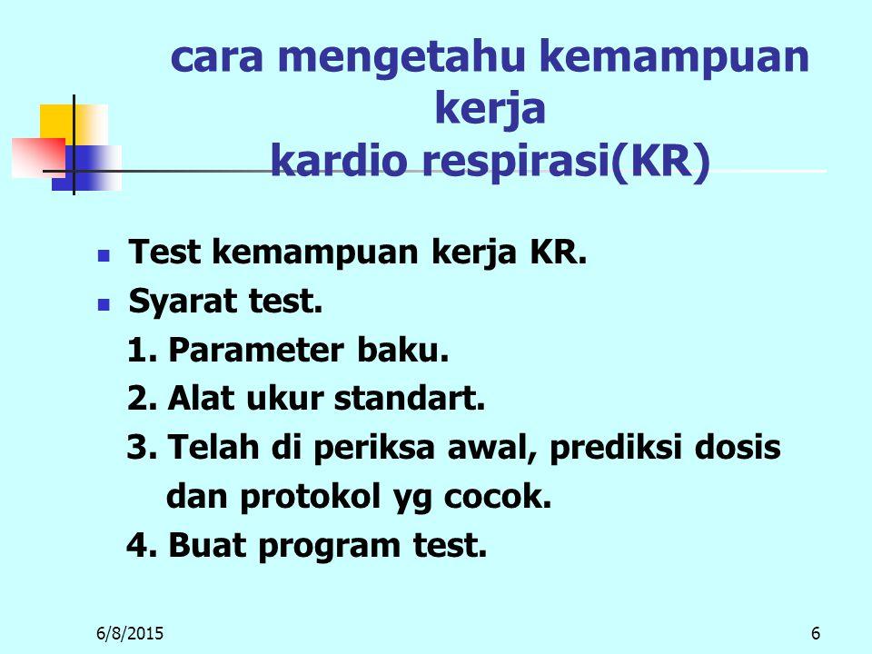 6/8/20156 cara mengetahu kemampuan kerja kardio respirasi(KR) Test kemampuan kerja KR.