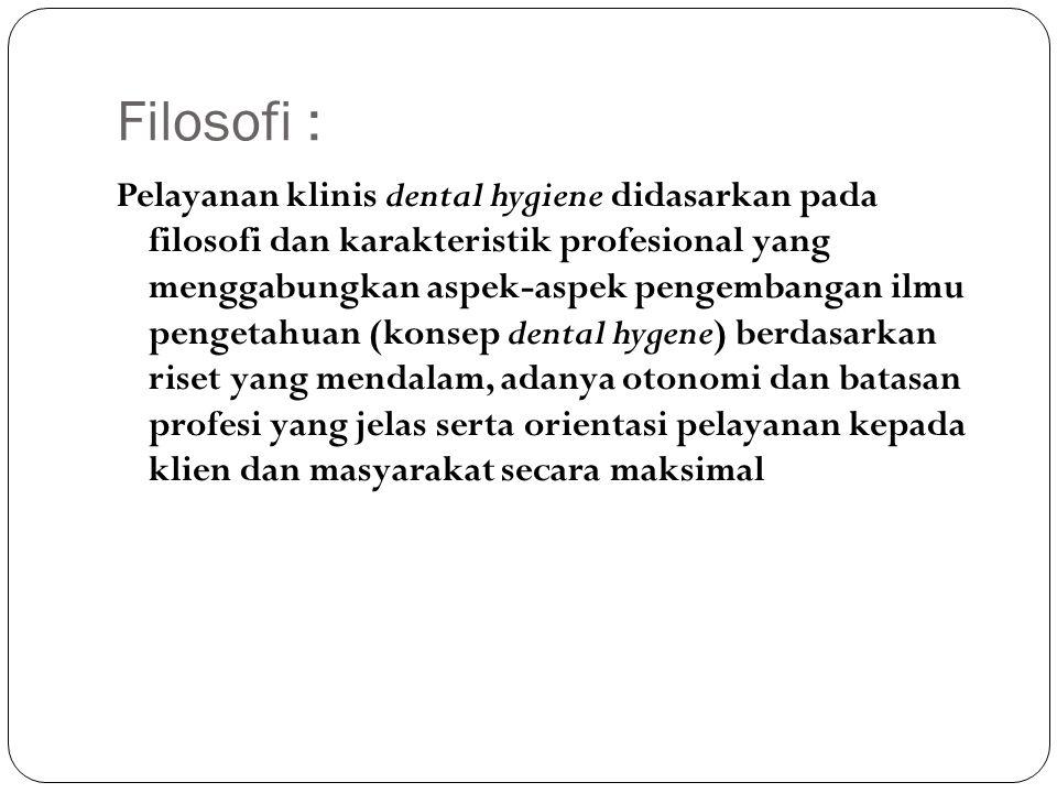 Filosofi : Pelayanan klinis dental hygiene didasarkan pada filosofi dan karakteristik profesional yang menggabungkan aspek-aspek pengembangan ilmu pen