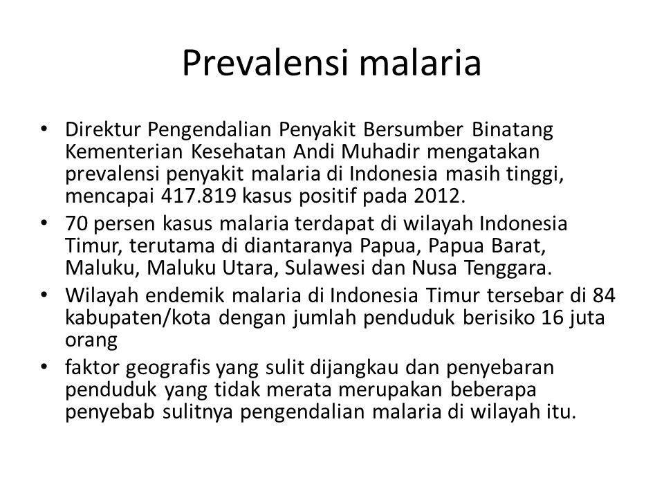 Prevalensi malaria Direktur Pengendalian Penyakit Bersumber Binatang Kementerian Kesehatan Andi Muhadir mengatakan prevalensi penyakit malaria di Indonesia masih tinggi, mencapai 417.819 kasus positif pada 2012.