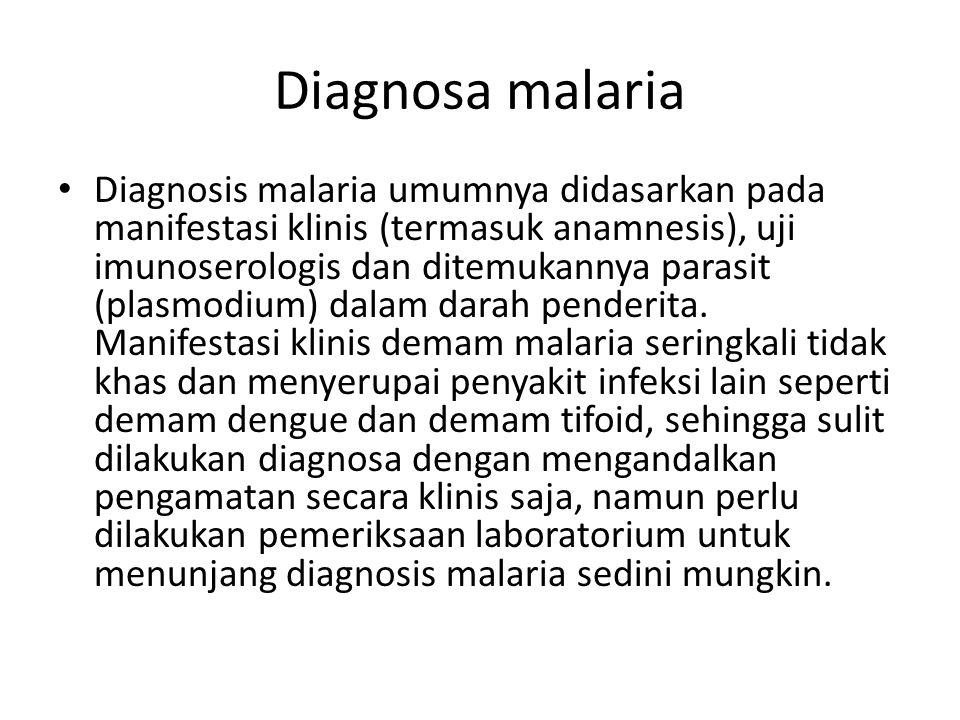 Diagnosa malaria Diagnosis malaria umumnya didasarkan pada manifestasi klinis (termasuk anamnesis), uji imunoserologis dan ditemukannya parasit (plasmodium) dalam darah penderita.