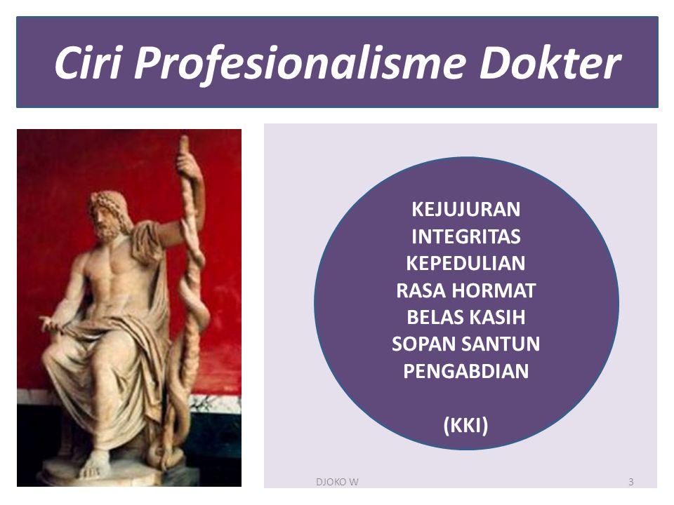 Ciri Profesionalisme Dokter KEJUJURAN INTEGRITAS KEPEDULIAN RASA HORMAT BELAS KASIH SOPAN SANTUN PENGABDIAN (KKI) DJOKO W3