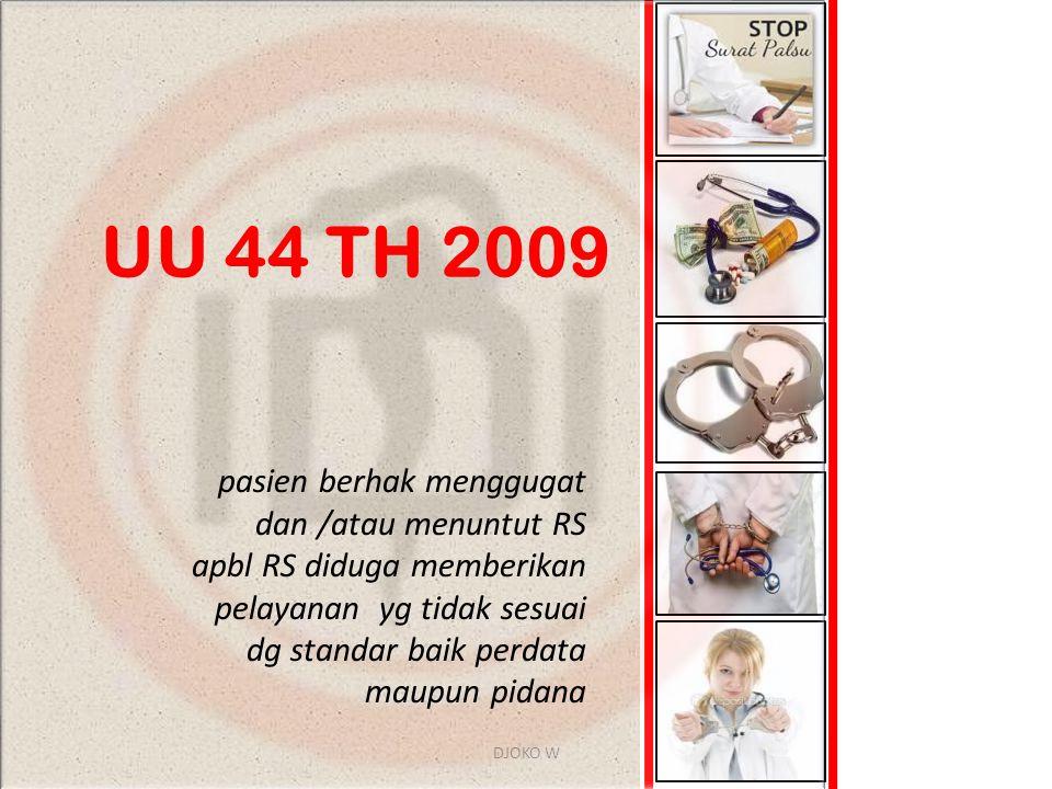 DJOKO W pasien berhak menggugat dan /atau menuntut RS apbl RS diduga memberikan pelayanan yg tidak sesuai dg standar baik perdata maupun pidana UU 44 TH 2009
