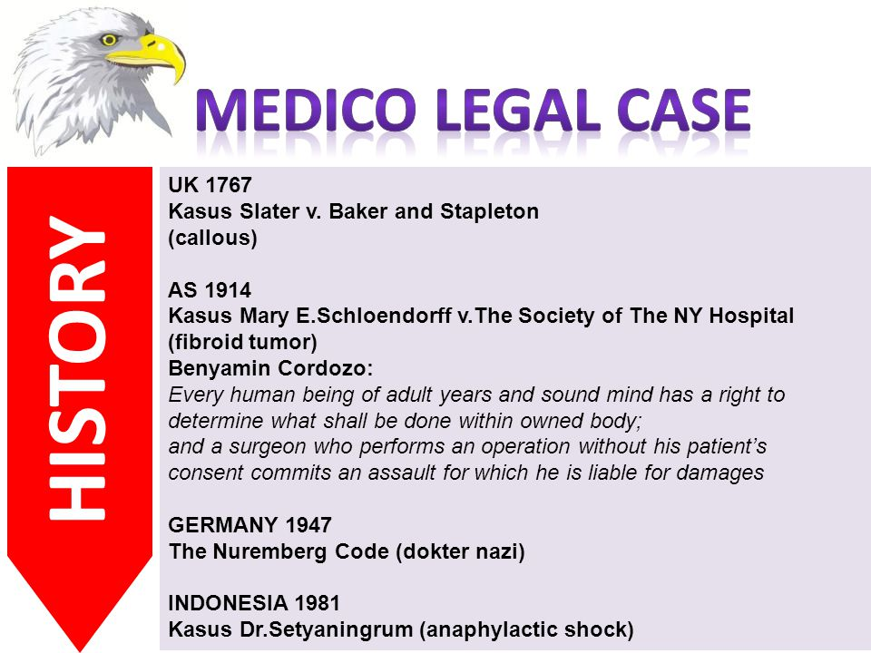 5 HISTORY UK 1767 Kasus Slater v. Baker and Stapleton (callous) AS 1914 Kasus Mary E.Schloendorff v.The Society of The NY Hospital (fibroid tumor) Ben