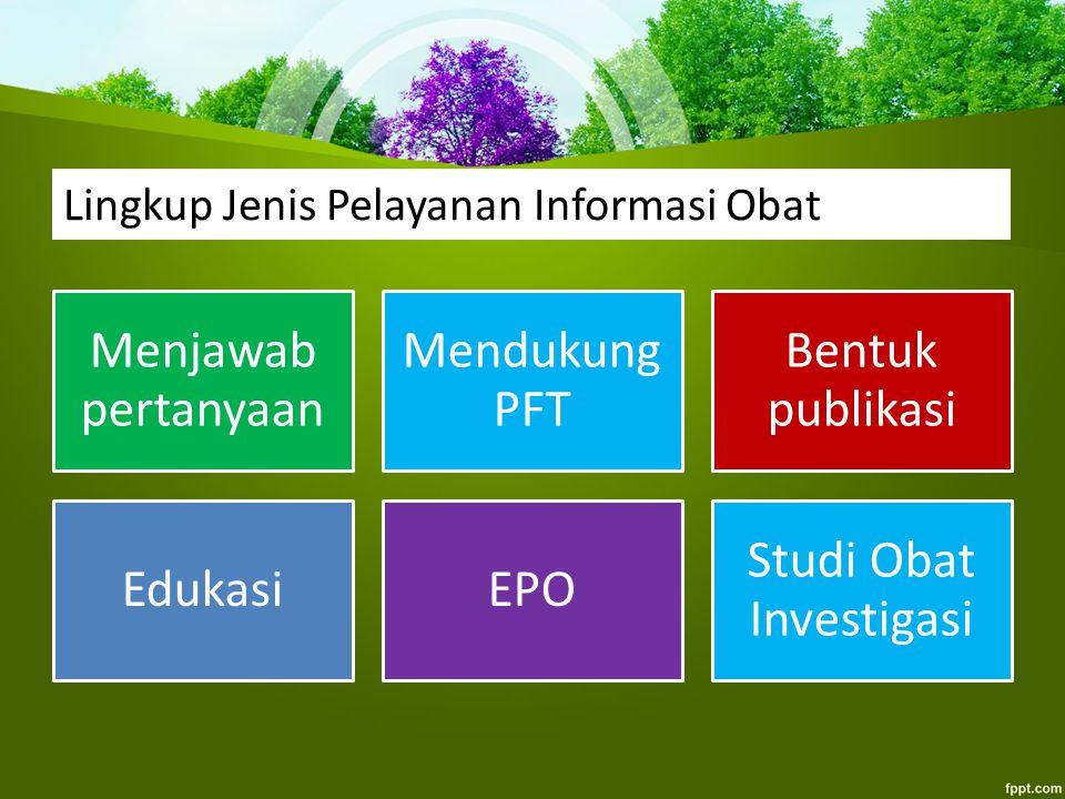Lingkup Jenis Pelayanan Informasi Obat Menjawab pertanyaan Mendukung PFT Bentuk publikasi EdukasiEPO Studi Obat Investigasi