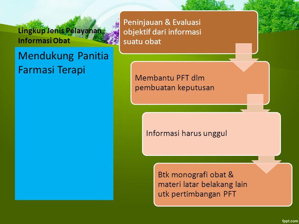 Lingkup Jenis Pelayanan Informasi Obat Mendukung Panitia Farmasi Terapi Peninjauan & Evaluasi objektif dari informasi suatu obat Membantu PFT dlm pemb