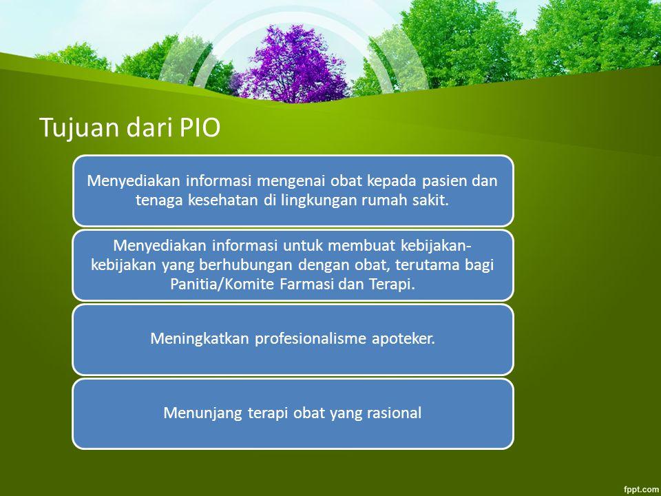 Tujuan dari PIO Menyediakan informasi mengenai obat kepada pasien dan tenaga kesehatan di lingkungan rumah sakit. Menyediakan informasi untuk membuat