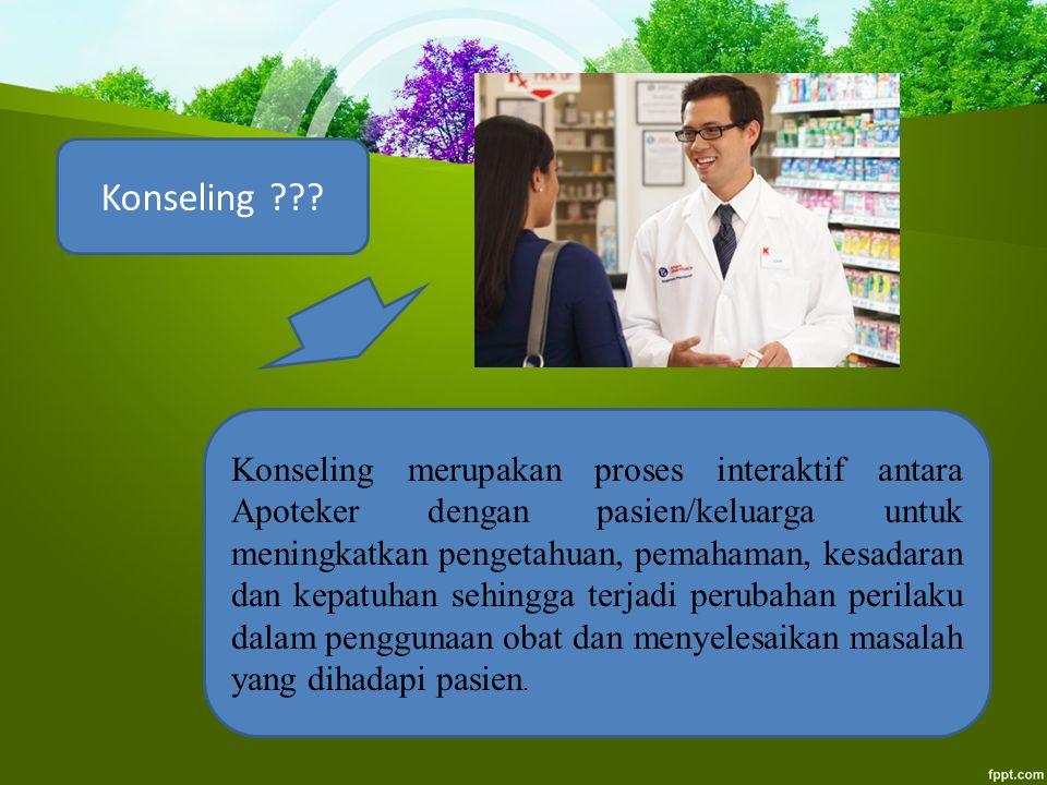 Konseling ??? Konseling merupakan proses interaktif antara Apoteker dengan pasien/keluarga untuk meningkatkan pengetahuan, pemahaman, kesadaran dan ke