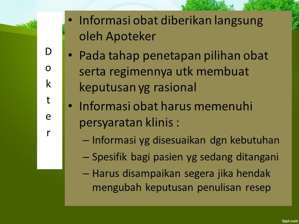 Informasi obat diberikan langsung oleh Apoteker Pada tahap penetapan pilihan obat serta regimennya utk membuat keputusan yg rasional Informasi obat ha