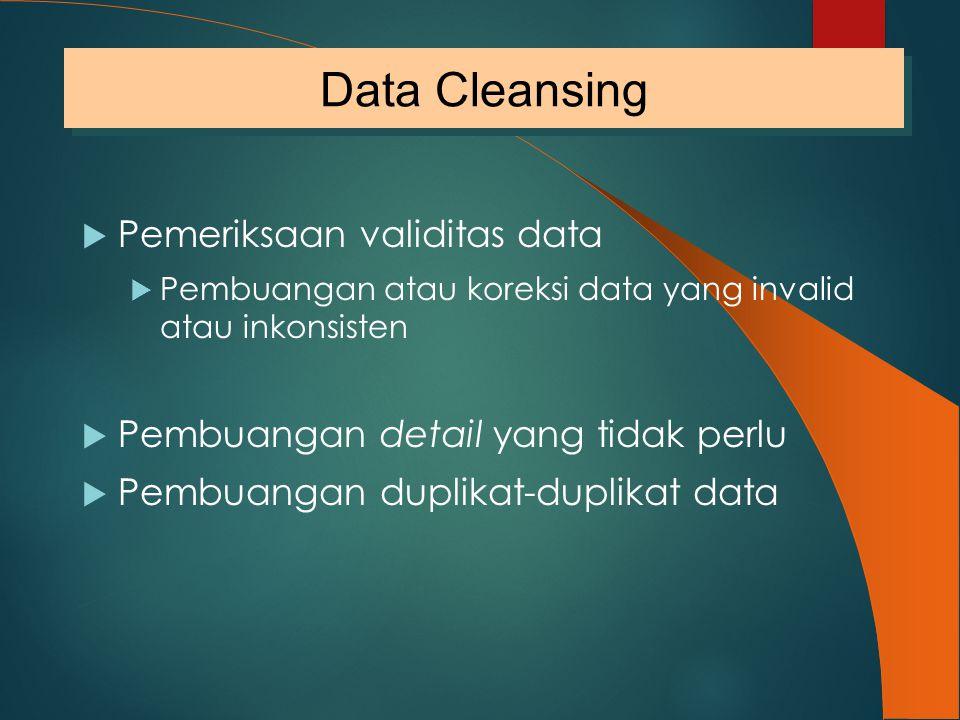  Pemeriksaan validitas data  Pembuangan atau koreksi data yang invalid atau inkonsisten  Pembuangan detail yang tidak perlu  Pembuangan duplikat-d