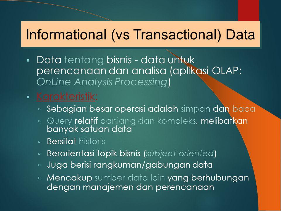  Data tentang bisnis - data untuk perencanaan dan analisa (aplikasi OLAP: OnLine Analysis Processing)  Karakteristik:  Sebagian besar operasi adala