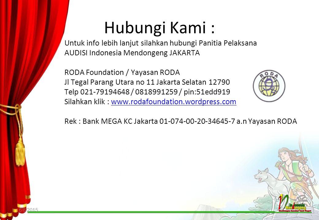Hubungi Kami : 6/8/2015 Untuk info lebih lanjut silahkan hubungi Panitia Pelaksana AUDISI Indonesia Mendongeng JAKARTA RODA Foundation / Yayasan RODA
