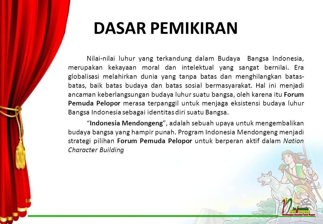 DASAR PEMIKIRAN Nilai-nilai luhur yang terkandung dalam Budaya Bangsa Indonesia, merupakan kekayaan moral dan intelektual yang sangat bernilai. Era gl