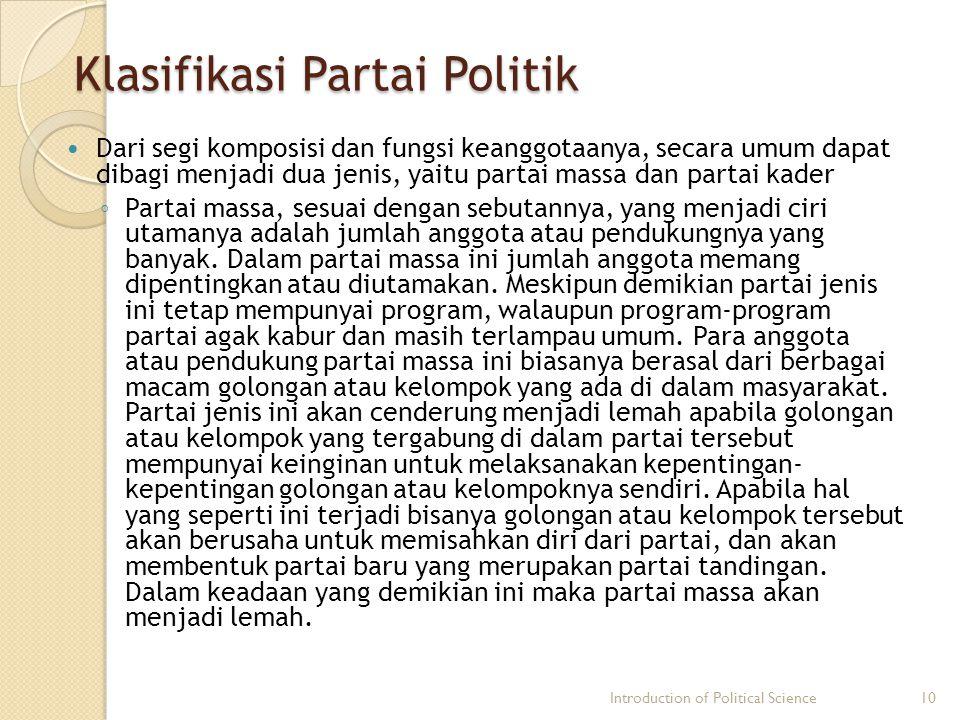 Klasifikasi Partai Politik Dari segi komposisi dan fungsi keanggotaanya, secara umum dapat dibagi menjadi dua jenis, yaitu partai massa dan partai kad