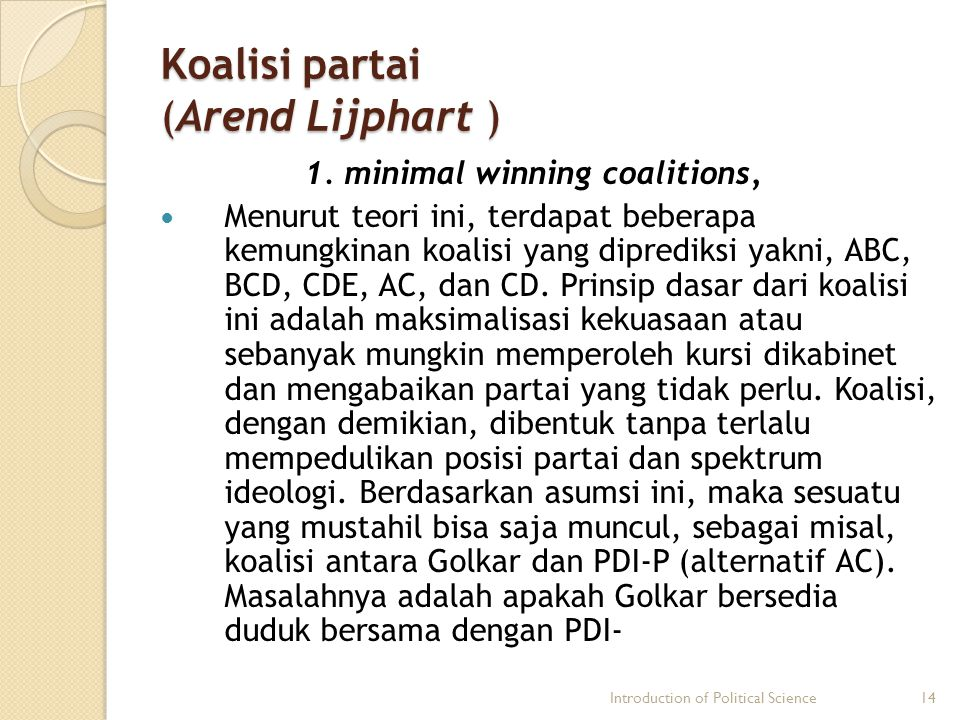 Koalisi partai (Arend Lijphart ) 1. minimal winning coalitions, Menurut teori ini, terdapat beberapa kemungkinan koalisi yang diprediksi yakni, ABC, B