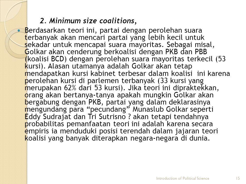 2. Minimum size coalitions, Berdasarkan teori ini, partai dengan perolehan suara terbanyak akan mencari partai yang lebih kecil untuk sekadar untuk me