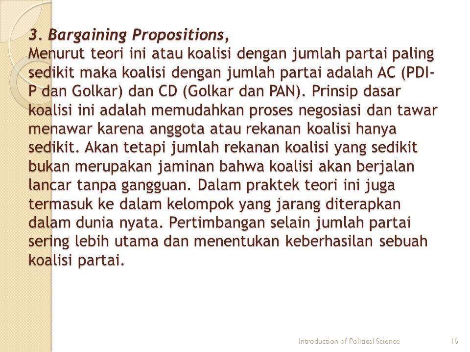 3. Bargaining Propositions, Menurut teori ini atau koalisi dengan jumlah partai paling sedikit maka koalisi dengan jumlah partai adalah AC (PDI- P dan