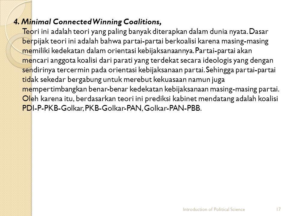 4. Minimal Connected Winning Coalitions, Teori ini adalah teori yang paling banyak diterapkan dalam dunia nyata. Dasar berpijak teori ini adalah bahwa
