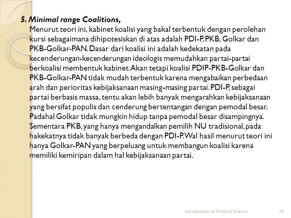 5. Minimal range Coalitions, Menurut teori ini, kabinet koalisi yang bakal terbentuk dengan perolehan kursi sebagaimana dihipotesiskan di atas adalah