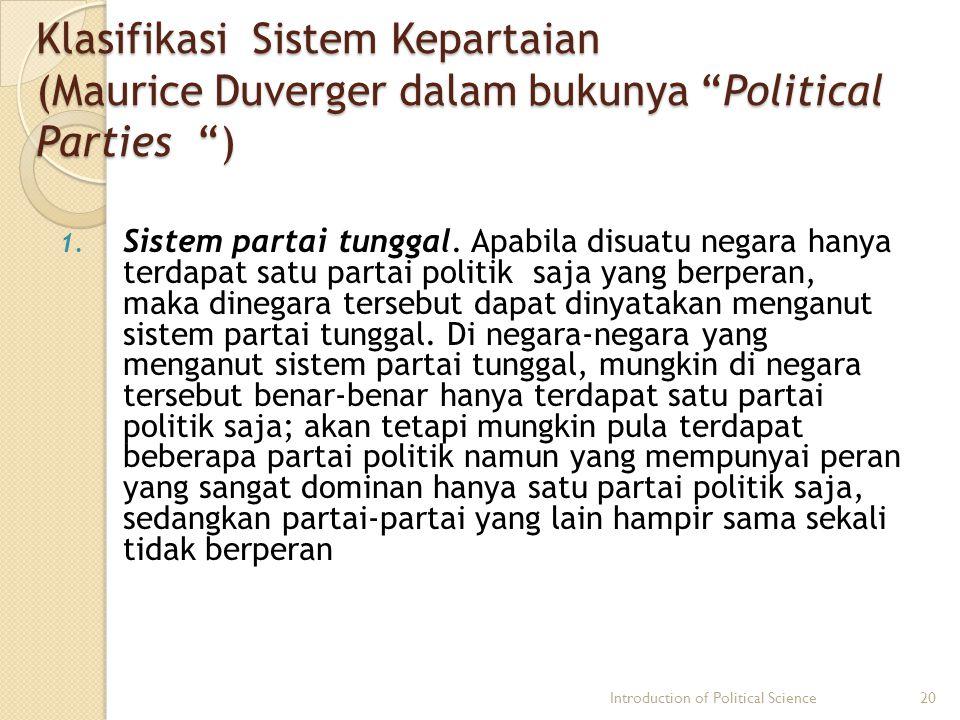 "Klasifikasi Sistem Kepartaian (Maurice Duverger dalam bukunya ""Political Parties "" "" "" "") 1. Sistem partai tunggal. Apabila disuatu negara hanya terda"