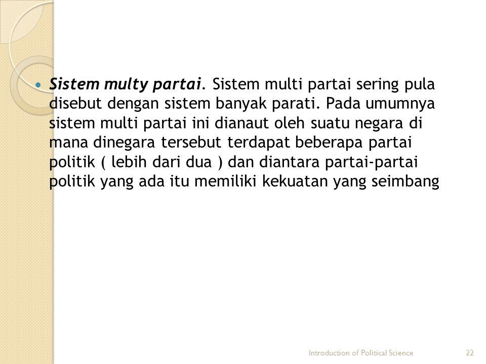 Sistem multy partai. Sistem multi partai sering pula disebut dengan sistem banyak parati. Pada umumnya sistem multi partai ini dianaut oleh suatu nega