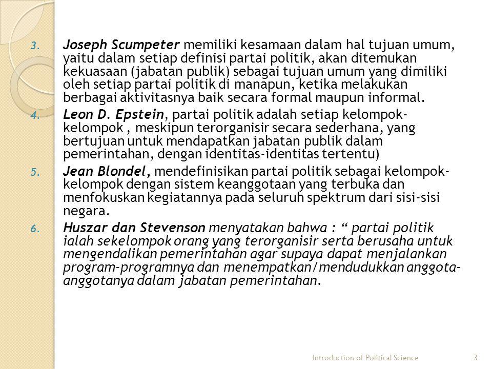 3. Joseph Scumpeter memiliki kesamaan dalam hal tujuan umum, yaitu dalam setiap definisi partai politik, akan ditemukan kekuasaan (jabatan publik) seb