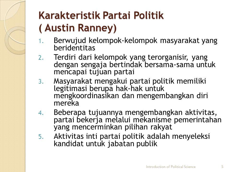 Karakteristik Partai Politik ( Austin Ranney) 1. Berwujud kelompok-kelompok masyarakat yang beridentitas 2. Terdiri dari kelompok yang terorganisir, y