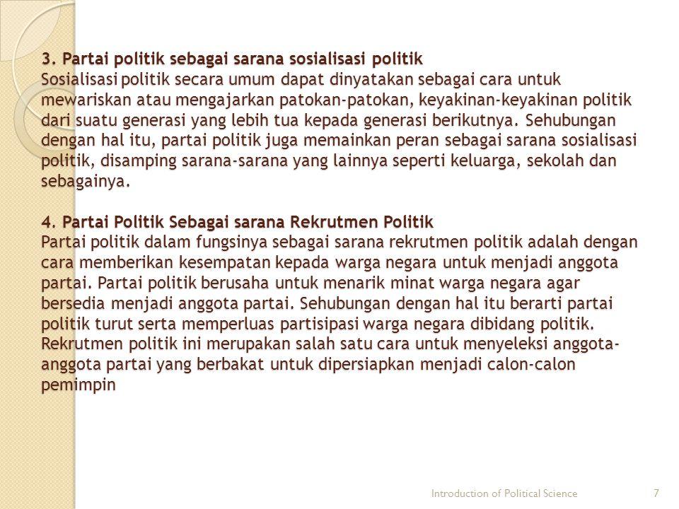 3. Partai politik sebagai sarana sosialisasi politik Sosialisasi politik secara umum dapat dinyatakan sebagai cara untuk mewariskan atau mengajarkan p