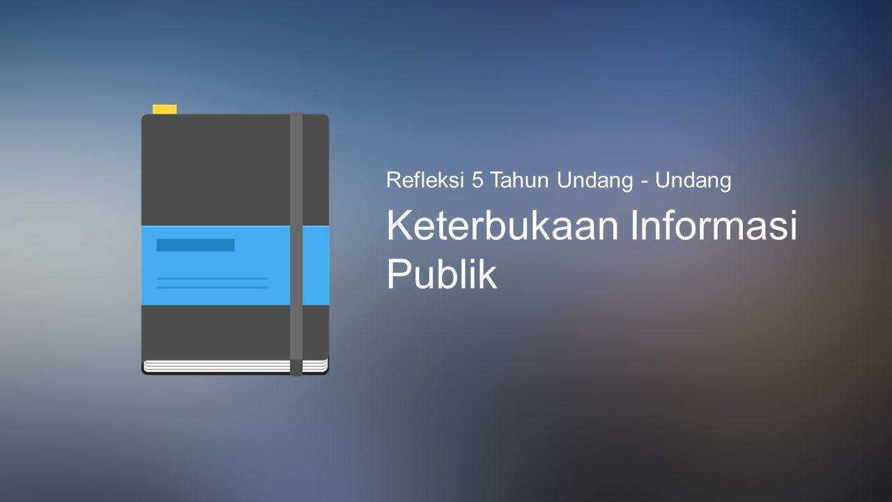Refleksi 5 Tahun Undang - Undang Keterbukaan Informasi Publik