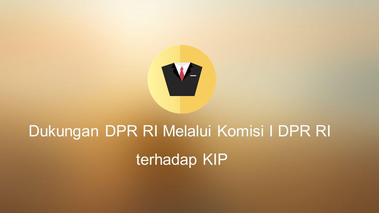 Dukungan DPR RI Melalui Komisi I DPR RI terhadap KIP