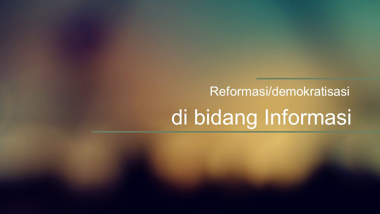 Reformasi/demokratisasi di bidang Informasi  Hak asasi manusia merupakan salah satu ciri penting negara demokratis  Keterbukaan Informasi Publik merupakan sarara dalam mengoptimalkan pengawasan publik terhadap penyelenggaraan negara  Pengelolaan Informasi publik salah satu upaya untuk mengembangkan masyarakat informasi