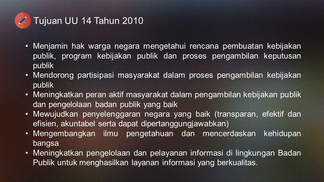 Tujuan UU 14 Tahun 2010 Menjamin hak warga negara mengetahui rencana pembuatan kebijakan publik, program kebijakan publik dan proses pengambilan keput