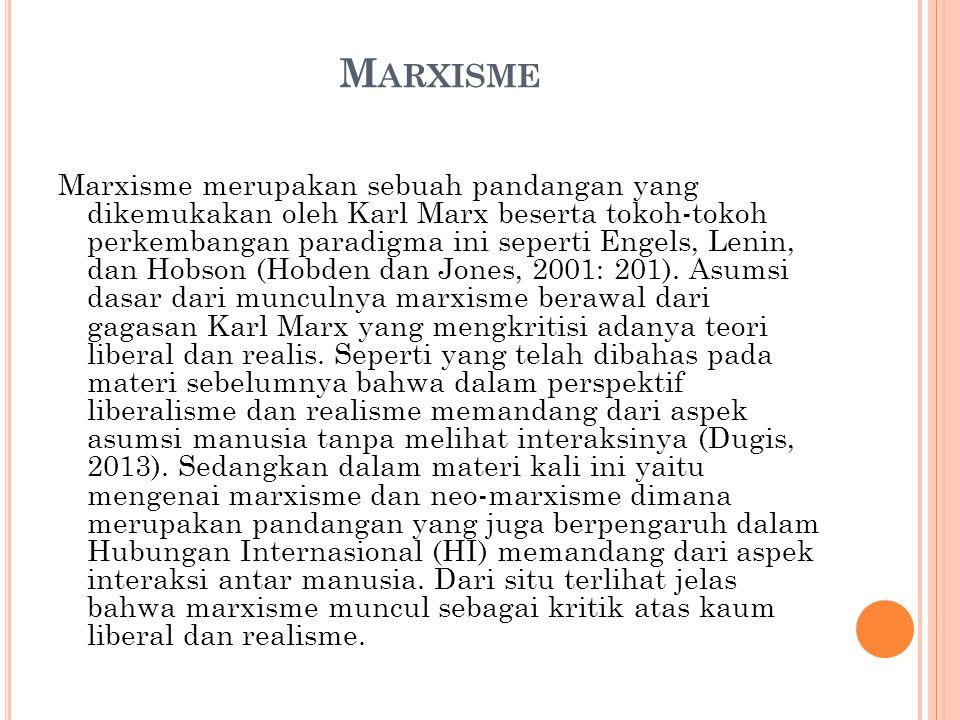 M ARXISME Marxisme merupakan sebuah pandangan yang dikemukakan oleh Karl Marx beserta tokoh-tokoh perkembangan paradigma ini seperti Engels, Lenin, da