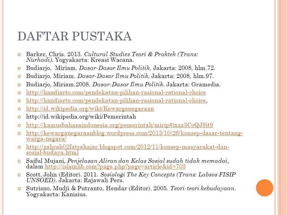 DAFTAR PUSTAKA Barker, Chris. 2013. Cultural Studies Teori & Praktek (Trans: Nurhadi). Yogyakarta: Kreasi Wacana. Budiarjo, Miriam. Dasar-Dasar Ilmu P