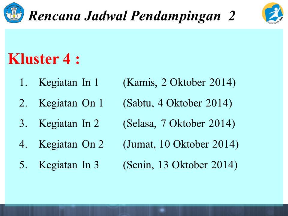 Rencana Jadwal Pendampingan 2 Kluster 4 : 1. Kegiatan In 1(Kamis, 2 Oktober 2014) 2. Kegiatan On 1(Sabtu, 4 Oktober 2014) 3. Kegiatan In 2(Selasa, 7 O