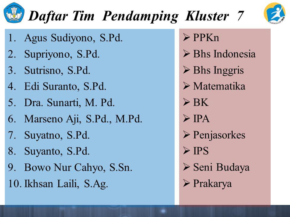 Daftar Tim Pendamping Kluster 7 1. Agus Sudiyono, S.Pd. 2. Supriyono, S.Pd. 3. Sutrisno, S.Pd. 4. Edi Suranto, S.Pd. 5. Dra. Sunarti, M. Pd. 6. Marsen