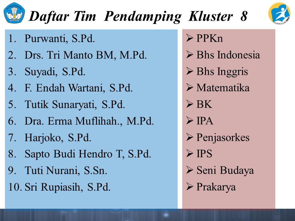 Daftar Tim Pendamping Kluster 8 1. Purwanti, S.Pd. 2. Drs. Tri Manto BM, M.Pd. 3. Suyadi, S.Pd. 4. F. Endah Wartani, S.Pd. 5. Tutik Sunaryati, S.Pd. 6