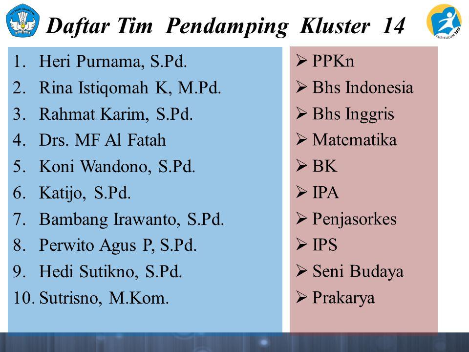 Daftar Tim Pendamping Kluster 14 1. Heri Purnama, S.Pd. 2. Rina Istiqomah K, M.Pd. 3. Rahmat Karim, S.Pd. 4. Drs. MF Al Fatah 5. Koni Wandono, S.Pd. 6