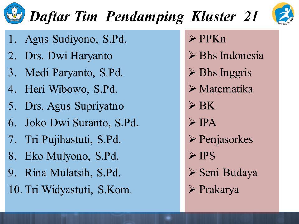 Daftar Tim Pendamping Kluster 21 1. Agus Sudiyono, S.Pd. 2. Drs. Dwi Haryanto 3. Medi Paryanto, S.Pd. 4. Heri Wibowo, S.Pd. 5. Drs. Agus Supriyatno 6.
